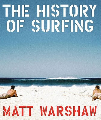 The History of Surfing By Warshaw, Matt